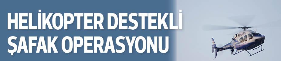HELİKOPTER DESTEKLİ ŞAFAK OPERASYONU