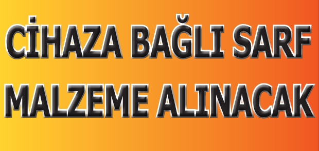 CİHAZA BAĞLI SARF MALZEME ALINACAK